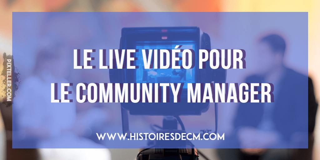 Le Live Vidéo pour le CommunityManager