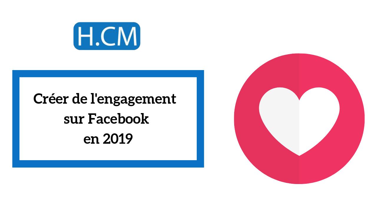 Le Guide pour créer de l'engagement sur Facebook en 2019