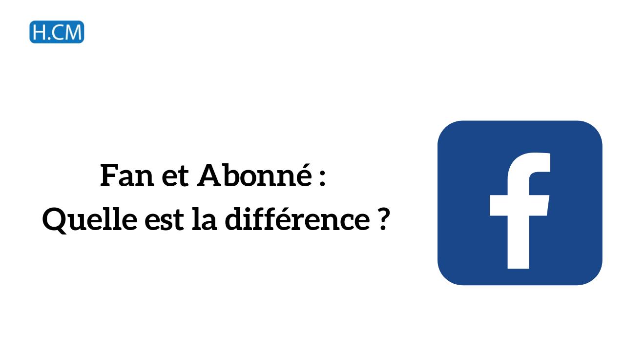 Fan et Abonné sur Facebook, quelle est la différence ?
