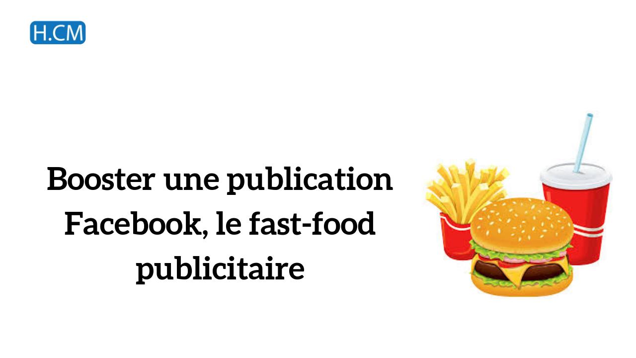 Booster une publication Facebook, le fast-food publicitaire.