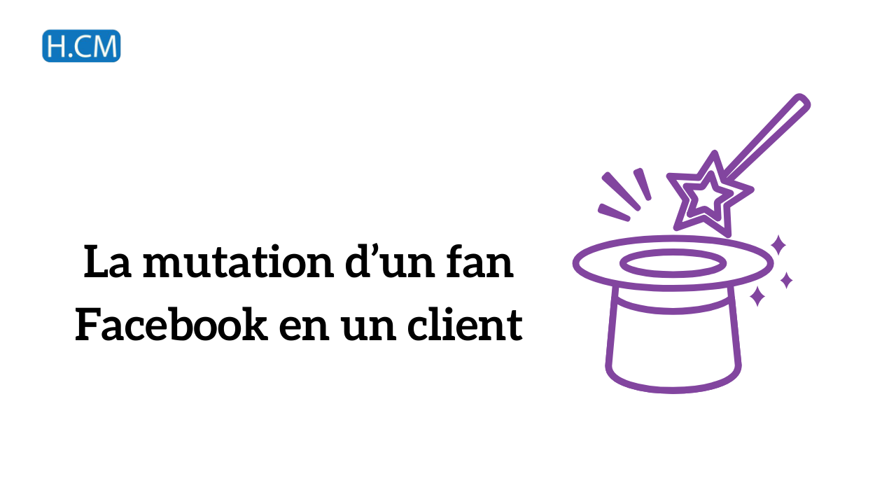La mutation d'un fan Facebook en un client