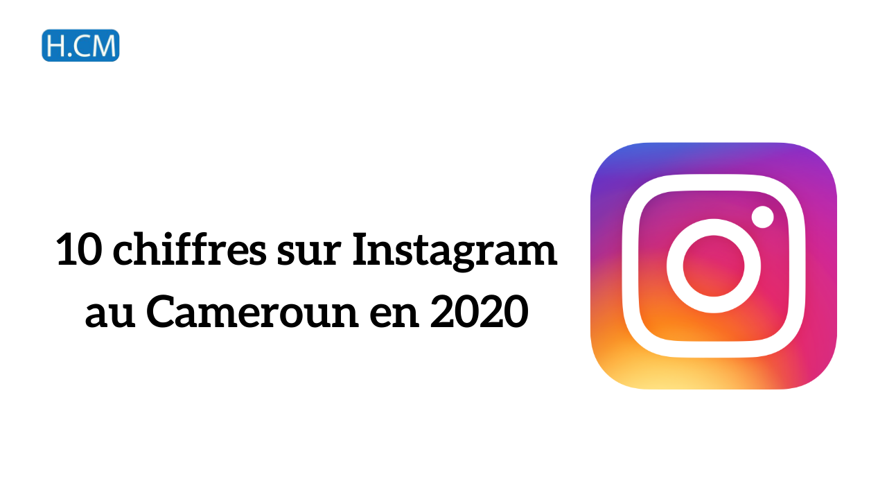 [Etude] Chiffres Instagram 2020 au Cameroun