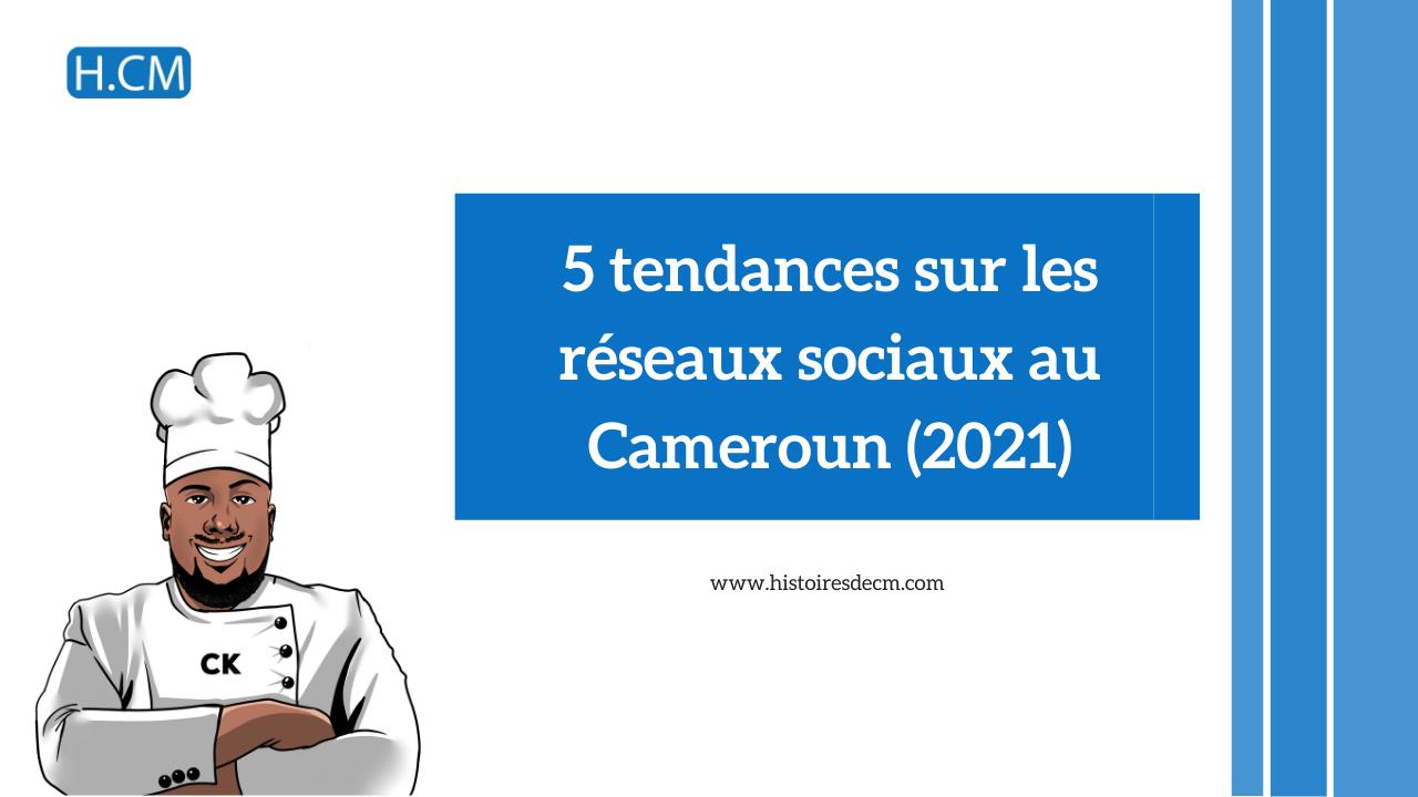 5 tendances sur les réseaux sociaux au Cameroun (2021)